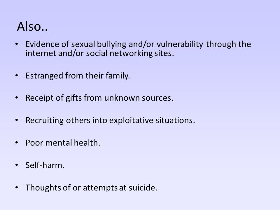 Also.. Evidence of sexual bullying and/or vulnerability through the internet and/or social networking sites.