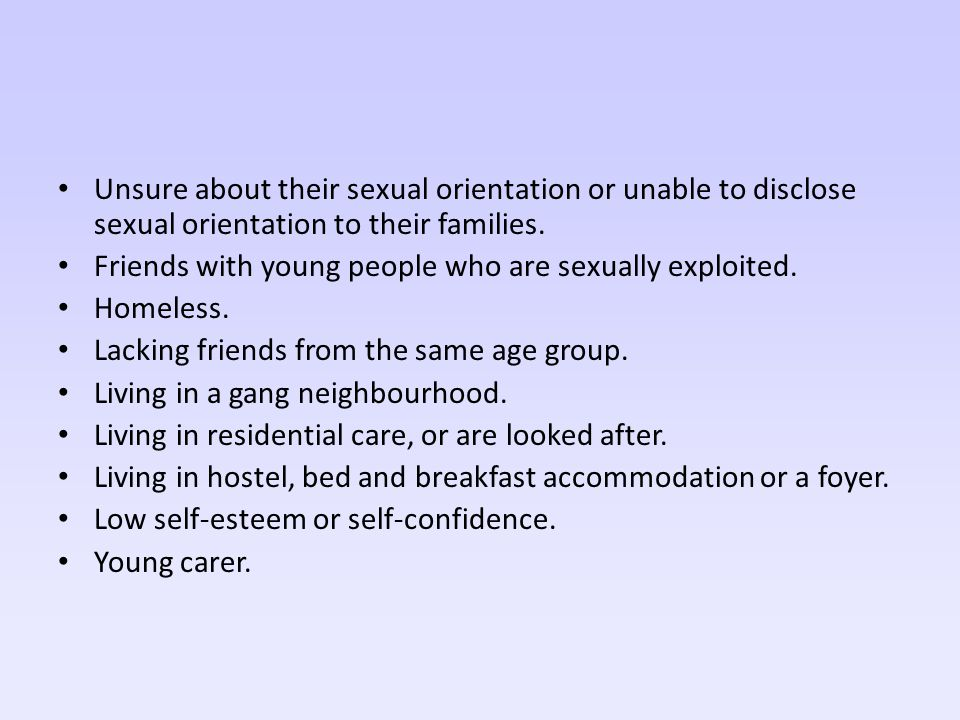 Unsure about their sexual orientation or unable to disclose sexual orientation to their families.