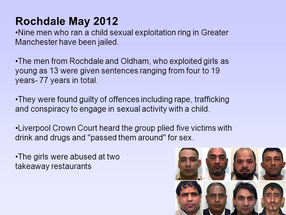 Rochdale May 2012 Nine men who ran a child sexual exploitation ring in Greater Manchester have been jailed.