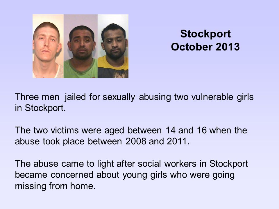Stockport October 2013. Three men jailed for sexually abusing two vulnerable girls in Stockport.
