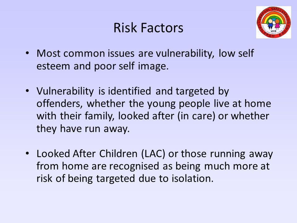 Risk Factors Most common issues are vulnerability, low self esteem and poor self image.