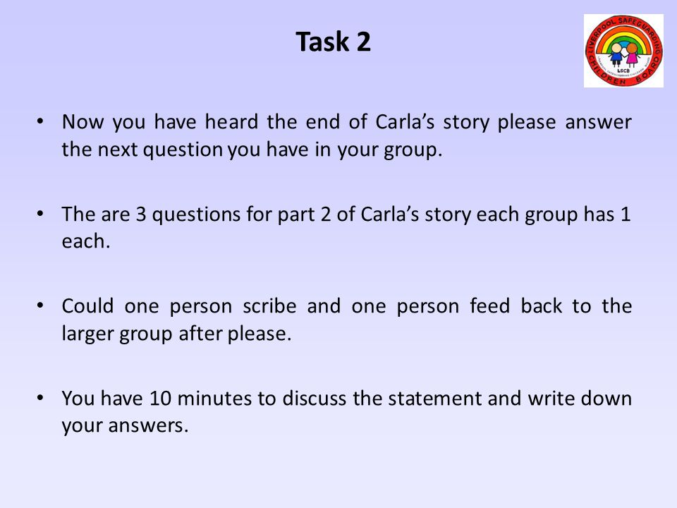 Task 2 Now you have heard the end of Carla's story please answer the next question you have in your group.