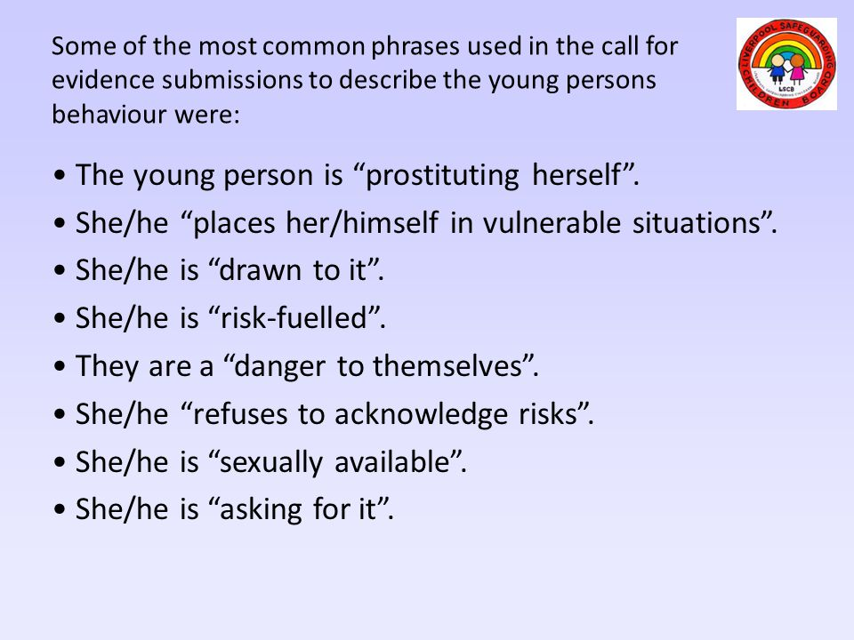 Some of the most common phrases used in the call for evidence submissions to describe the young persons behaviour were: