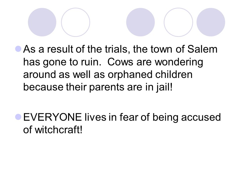 As a result of the trials, the town of Salem has gone to ruin