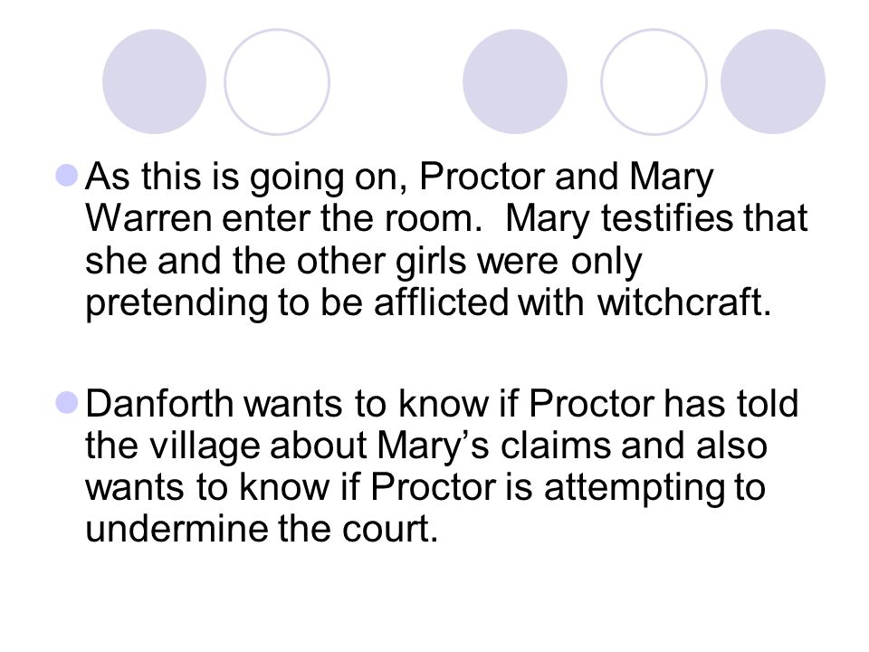 As this is going on, Proctor and Mary Warren enter the room