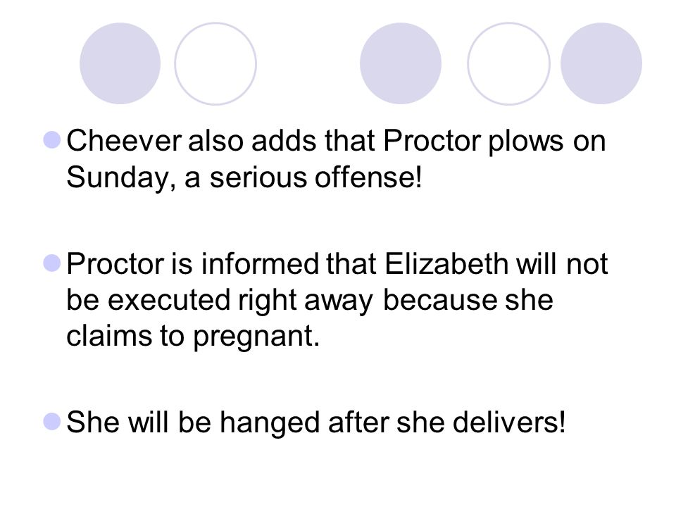 Cheever also adds that Proctor plows on Sunday, a serious offense!
