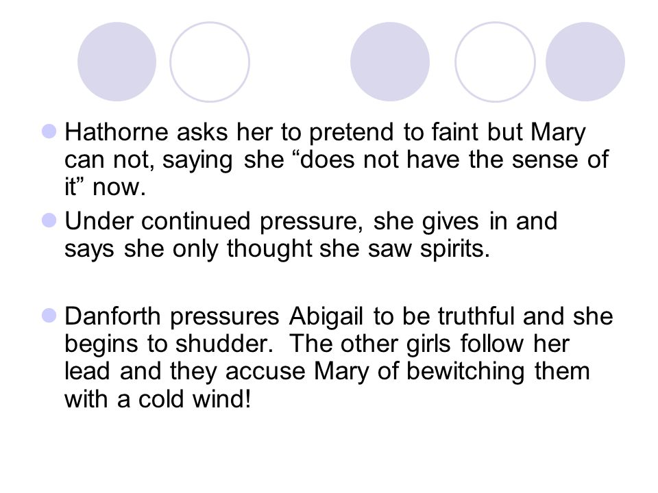 Hathorne asks her to pretend to faint but Mary can not, saying she does not have the sense of it now.