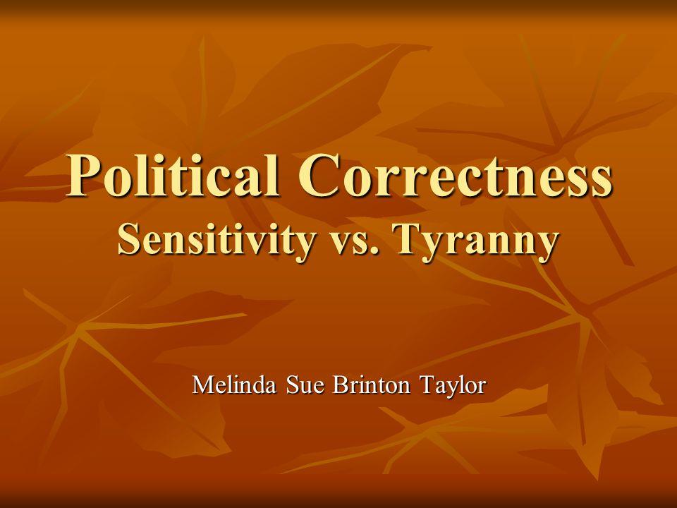 Political Correctness Sensitivity vs. Tyranny