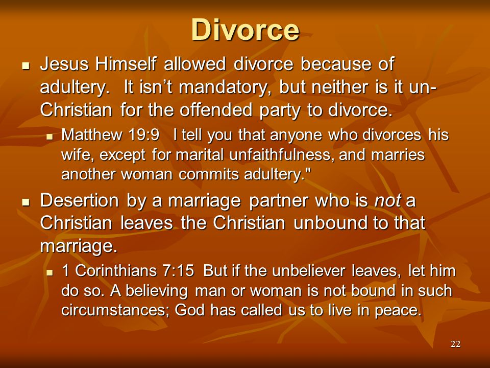 Divorce Jesus Himself allowed divorce because of adultery. It isn't mandatory, but neither is it un-Christian for the offended party to divorce.