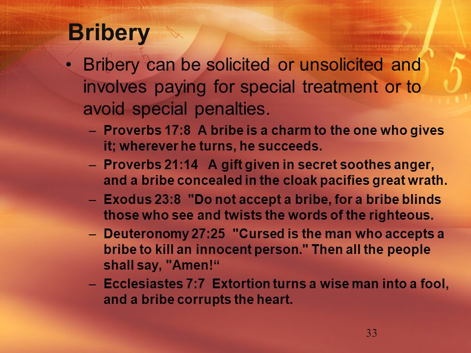 Bribery Bribery can be solicited or unsolicited and involves paying for special treatment or to avoid special penalties.
