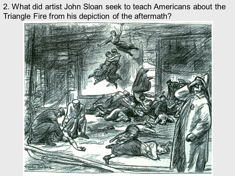 2. What did artist John Sloan seek to teach Americans about the Triangle Fire from his depiction of the aftermath