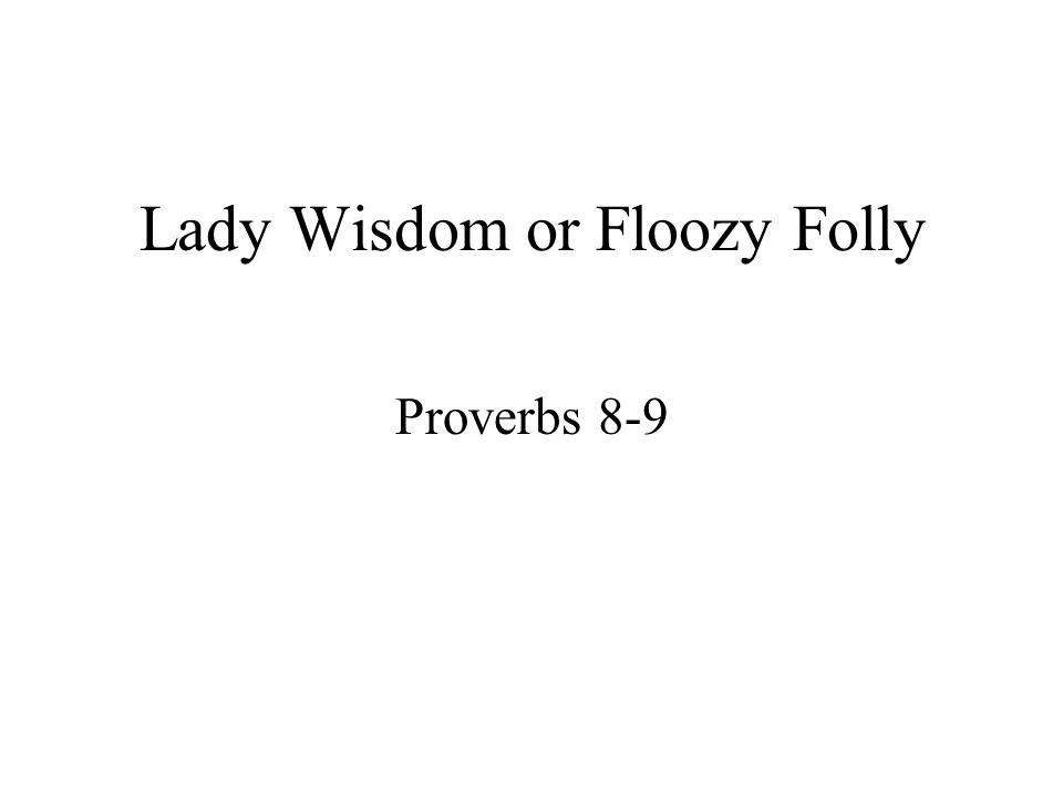 Lady Wisdom or Floozy Folly