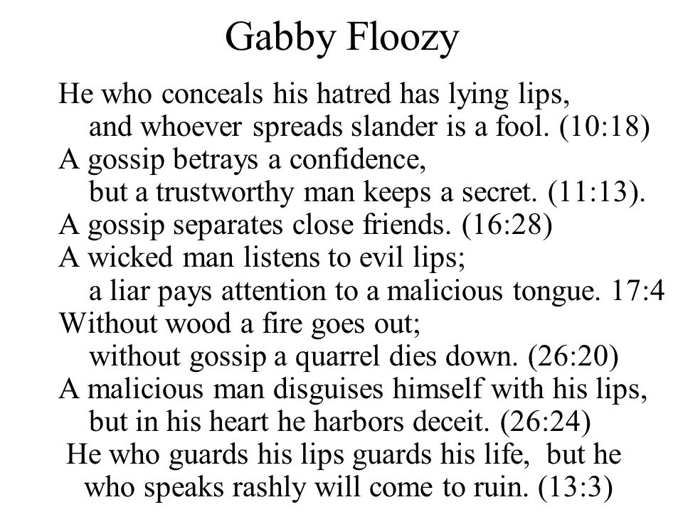 Gabby Floozy He who conceals his hatred has lying lips,
