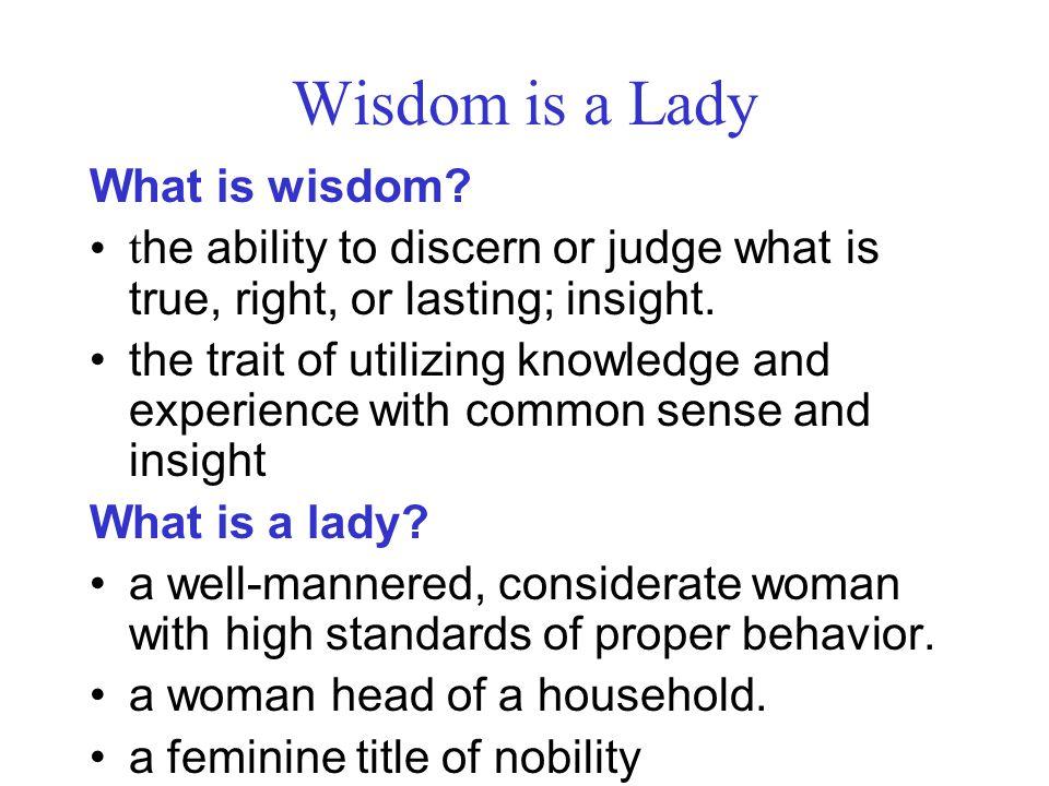 Wisdom is a Lady What is wisdom