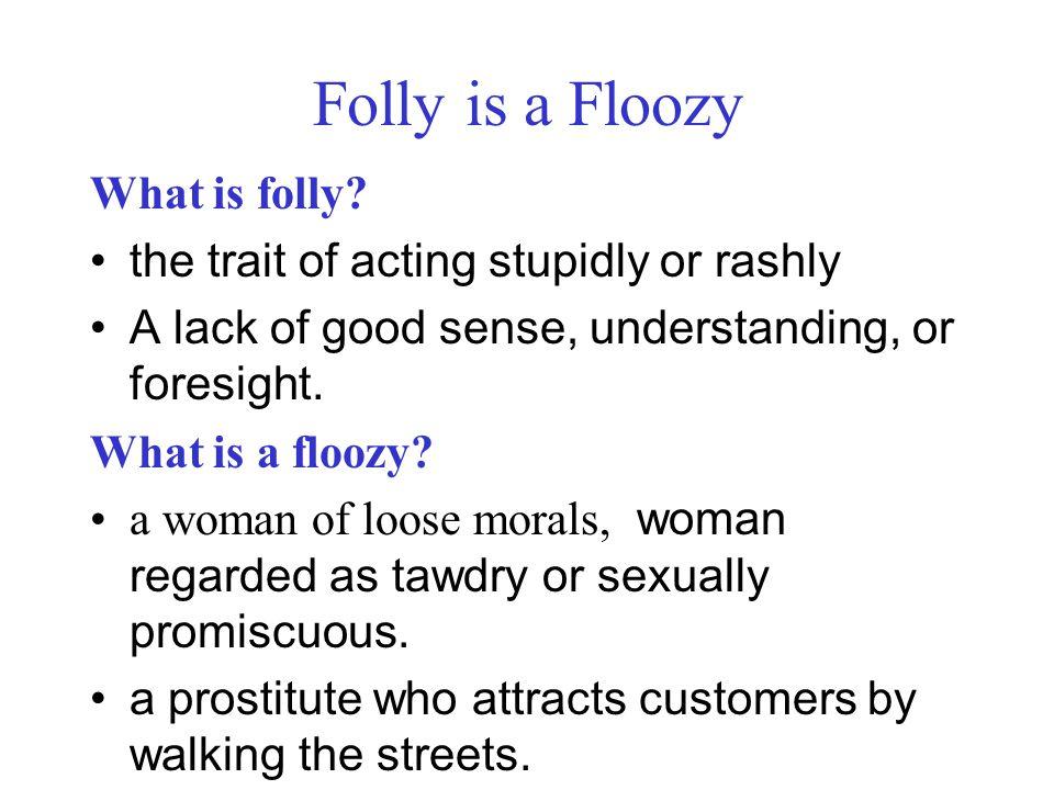 Folly is a Floozy What is folly