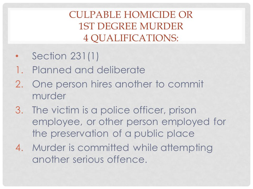 Culpable Homicide or 1st Degree Murder 4 Qualifications: