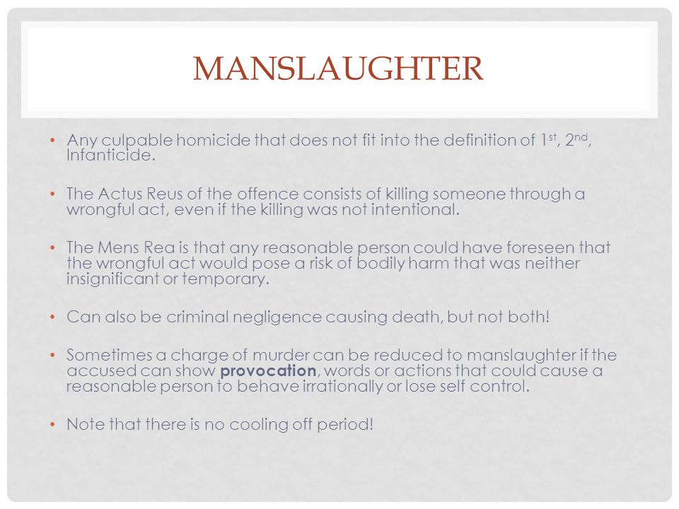 Manslaughter Any culpable homicide that does not fit into the definition of 1st, 2nd, Infanticide.