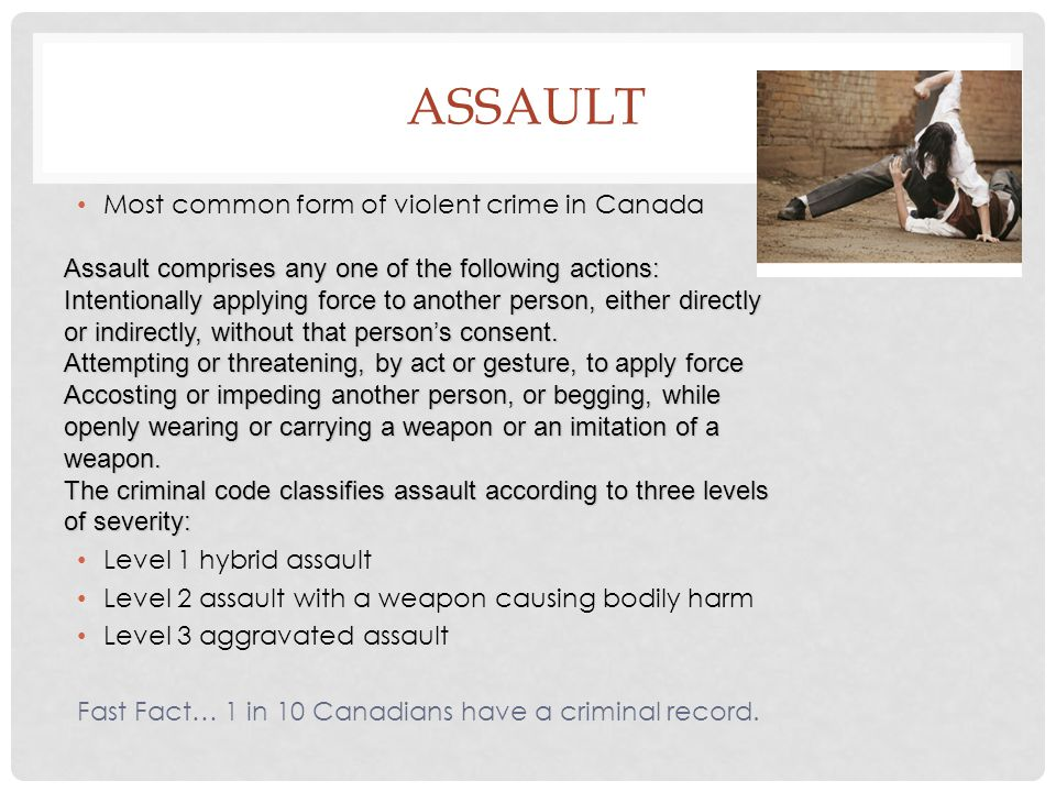 Assault Most common form of violent crime in Canada