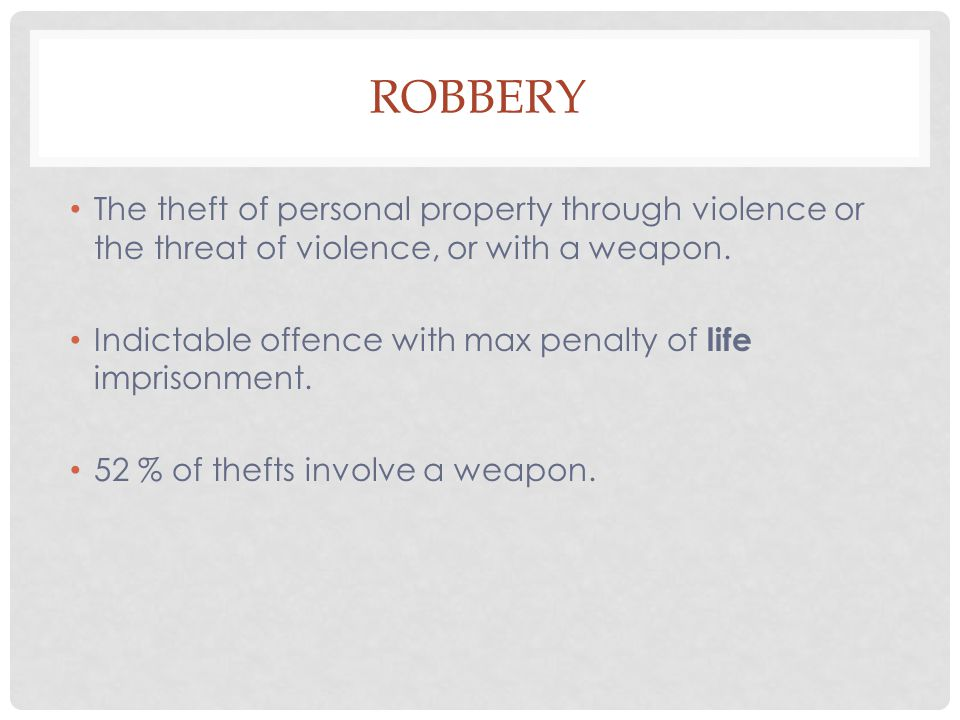 Robbery The theft of personal property through violence or the threat of violence, or with a weapon.