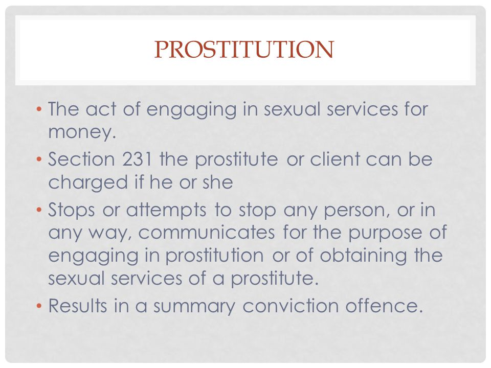 Prostitution The act of engaging in sexual services for money.