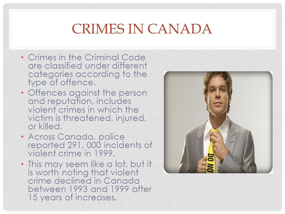 Crimes in Canada Crimes in the Criminal Code are classified under different categories according to the type of offence.
