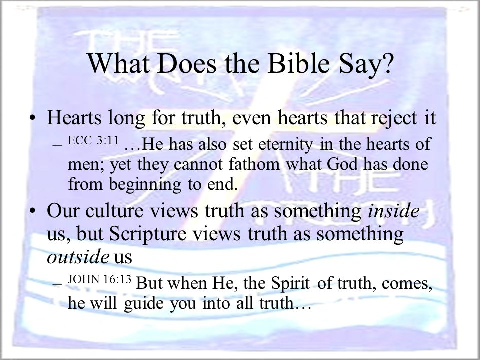 What Does the Bible Say Hearts long for truth, even hearts that reject it.
