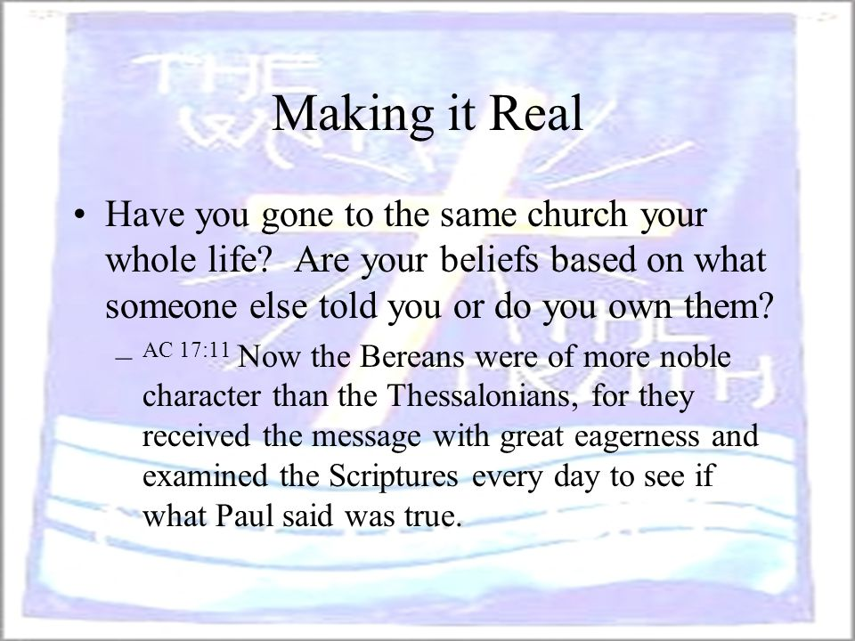 Making it Real Have you gone to the same church your whole life Are your beliefs based on what someone else told you or do you own them