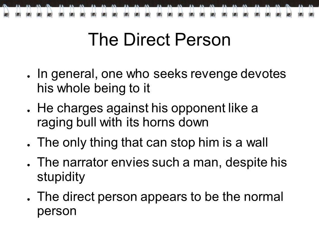 The Direct Person In general, one who seeks revenge devotes his whole being to it.