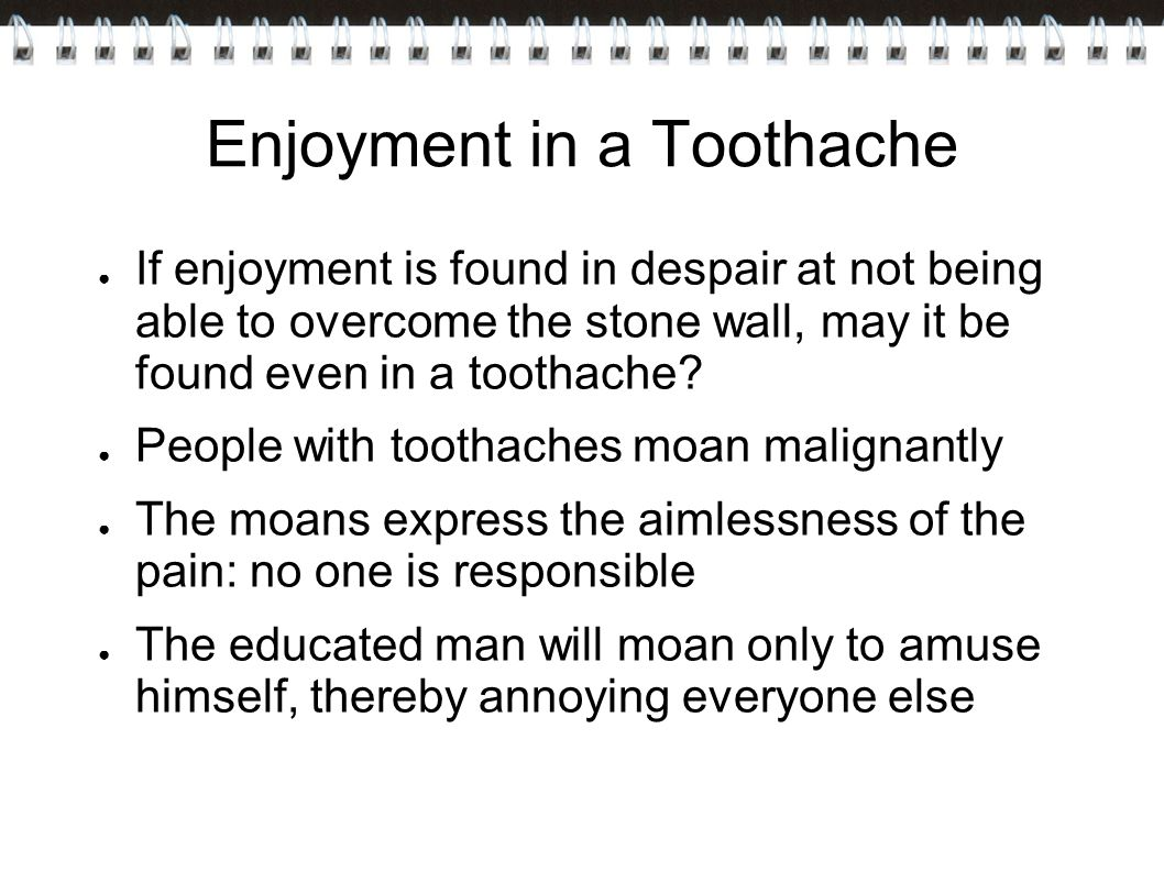 Enjoyment in a Toothache