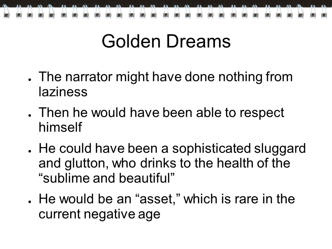 Golden Dreams The narrator might have done nothing from laziness