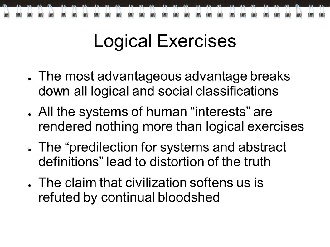 Logical Exercises The most advantageous advantage breaks down all logical and social classifications.