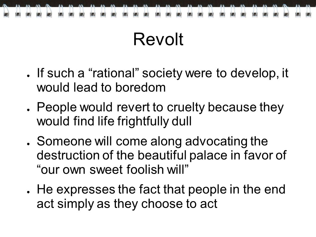 Revolt If such a rational society were to develop, it would lead to boredom.