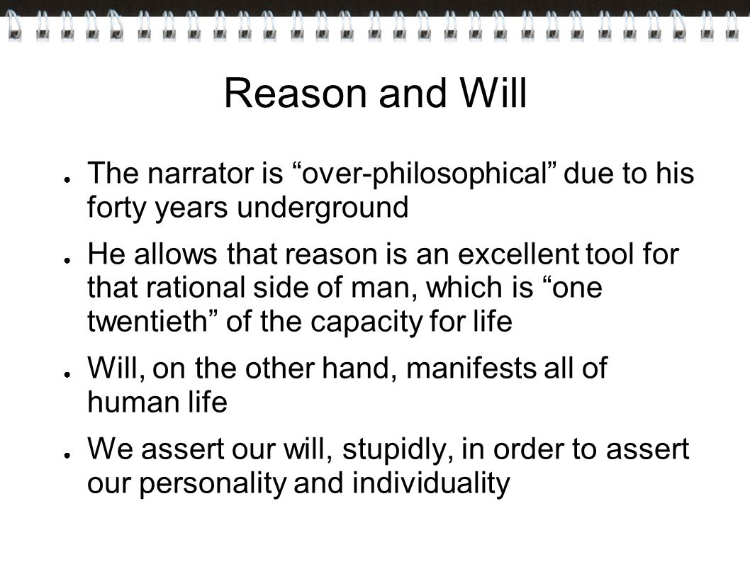 Reason and Will The narrator is over-philosophical due to his forty years underground.