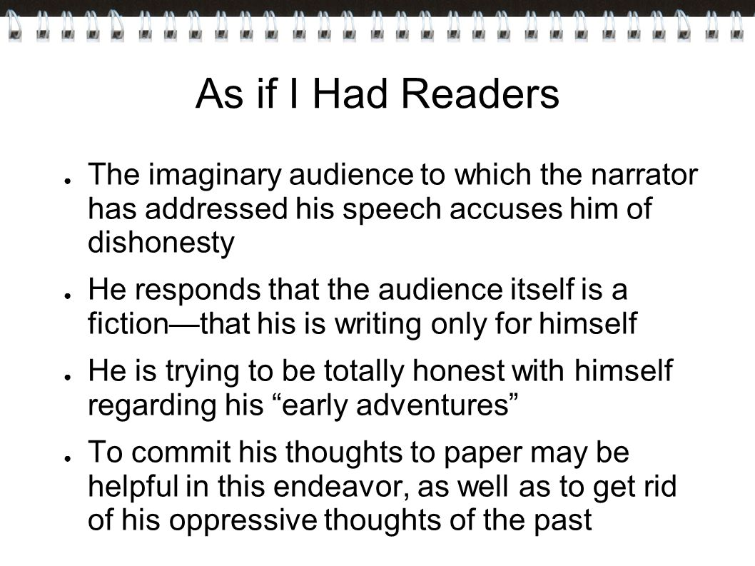 As if I Had Readers The imaginary audience to which the narrator has addressed his speech accuses him of dishonesty.