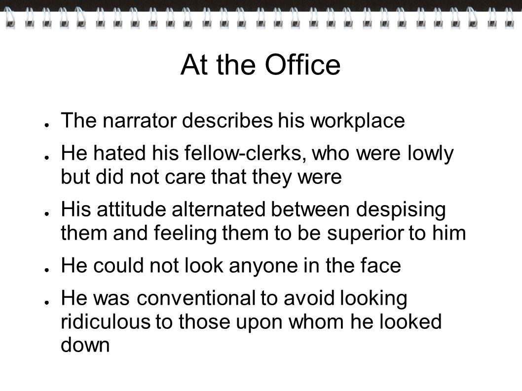 At the Office The narrator describes his workplace