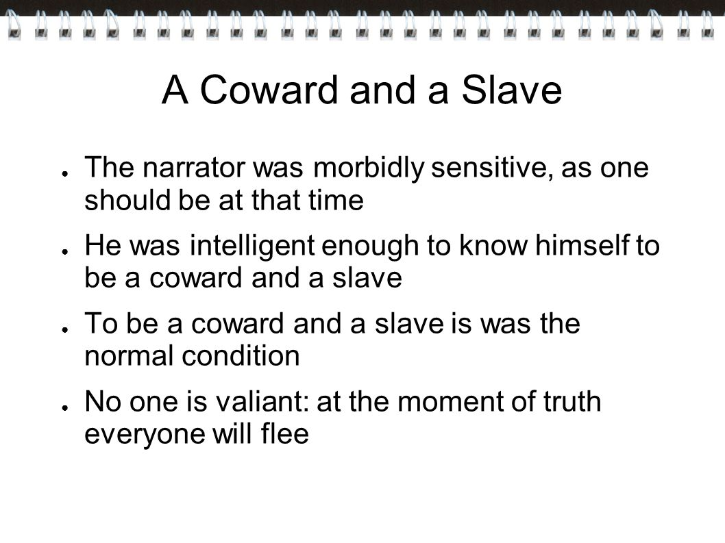 A Coward and a Slave The narrator was morbidly sensitive, as one should be at that time.