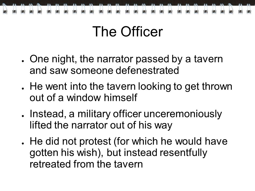 The Officer One night, the narrator passed by a tavern and saw someone defenestrated.