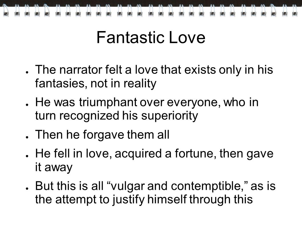 Fantastic Love The narrator felt a love that exists only in his fantasies, not in reality.