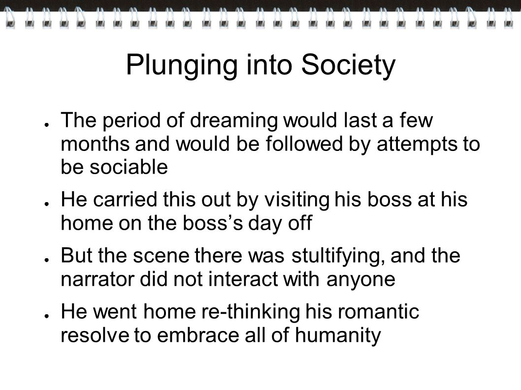 Plunging into Society The period of dreaming would last a few months and would be followed by attempts to be sociable.