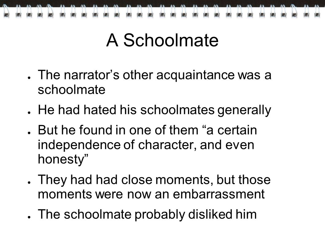 A Schoolmate The narrator's other acquaintance was a schoolmate