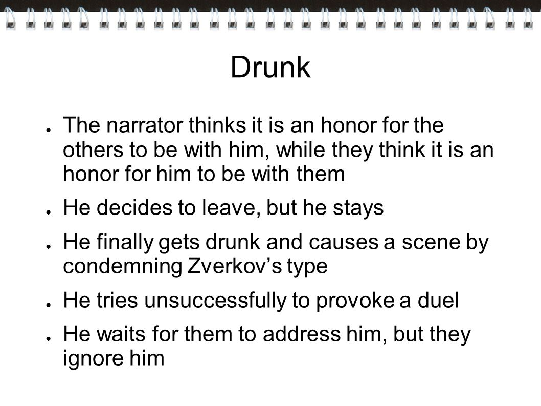 Drunk The narrator thinks it is an honor for the others to be with him, while they think it is an honor for him to be with them.