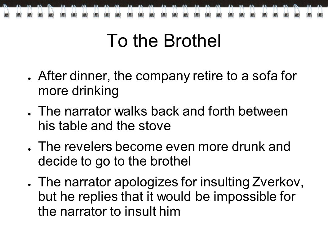 To the Brothel After dinner, the company retire to a sofa for more drinking. The narrator walks back and forth between his table and the stove.