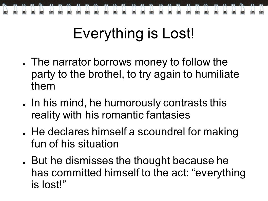 Everything is Lost! The narrator borrows money to follow the party to the brothel, to try again to humiliate them.