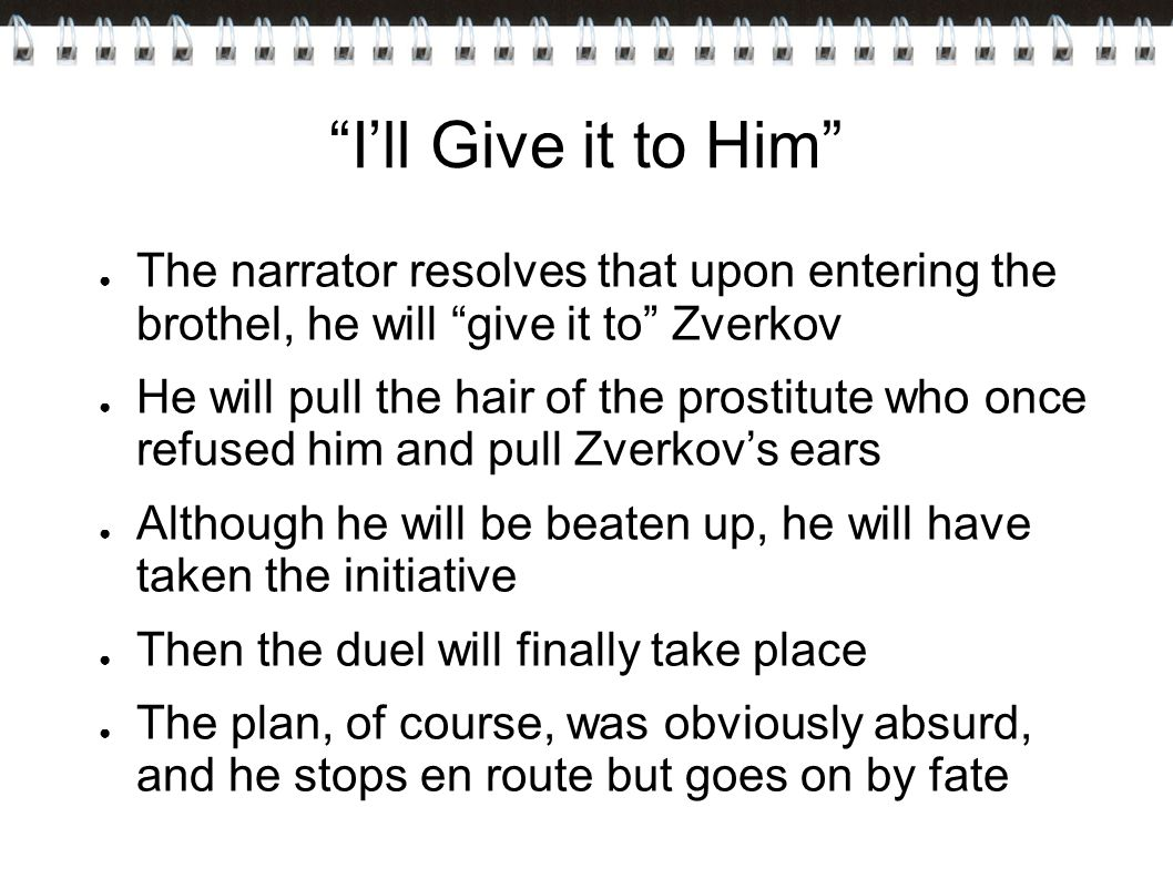 I'll Give it to Him The narrator resolves that upon entering the brothel, he will give it to Zverkov.