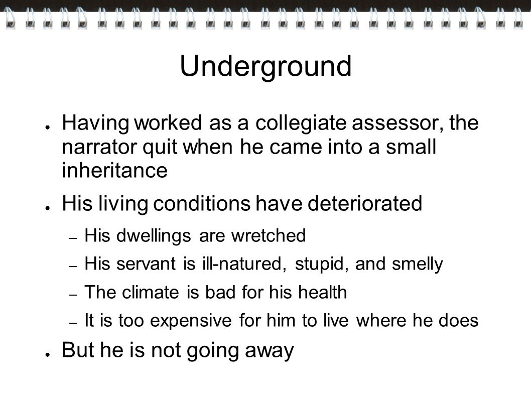 Underground Having worked as a collegiate assessor, the narrator quit when he came into a small inheritance.