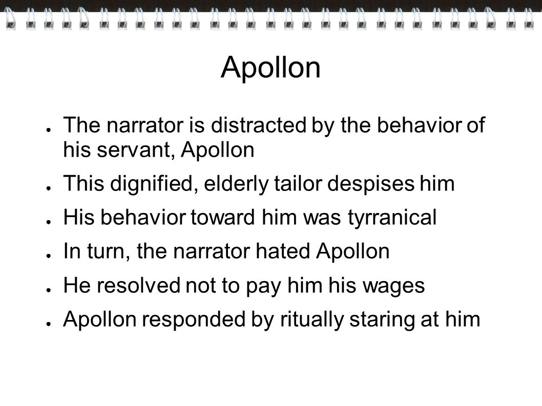 Apollon The narrator is distracted by the behavior of his servant, Apollon. This dignified, elderly tailor despises him.
