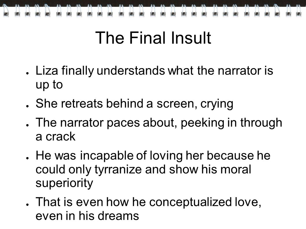 The Final Insult Liza finally understands what the narrator is up to