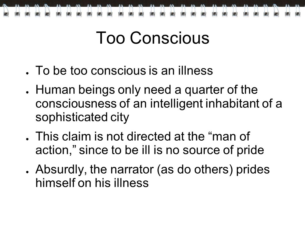 Too Conscious To be too conscious is an illness