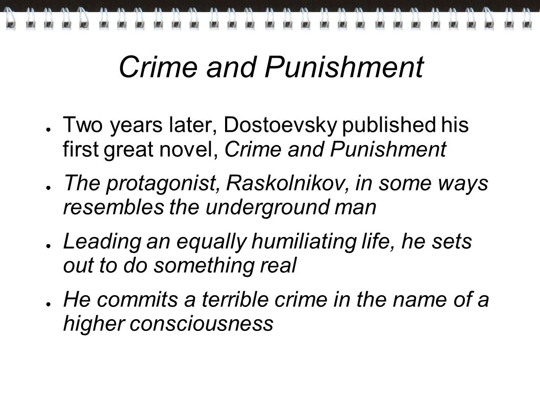 Crime and Punishment Two years later, Dostoevsky published his first great novel, Crime and Punishment.