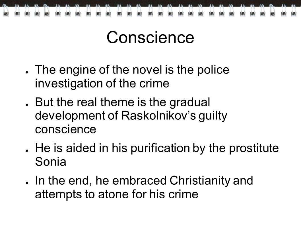 Conscience The engine of the novel is the police investigation of the crime.
